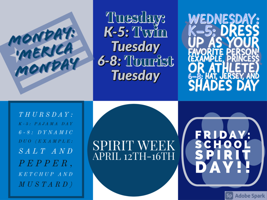 Schedule depicting Spirit Week: April 12th-16th.  Monday: 'Merica Monday.  Tuesday: K-8 Twin Tuesday.  6-8: Tourist Tuesday.  Wednesday: K-5: Dress as your favorite person.  6-8: Hat, Jersey, and Shades Day.  Thursday: K-5: Pajama Day, 6-8: Dynamic Duo Day (example salt and pepper, or ketchup and mustard).  Friday: School Spirit Day!